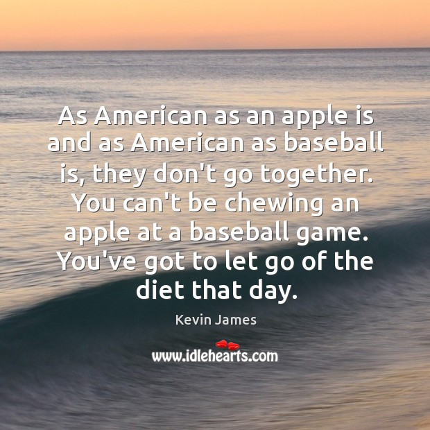 As American as an apple is and as American as baseball is, Kevin James Picture Quote