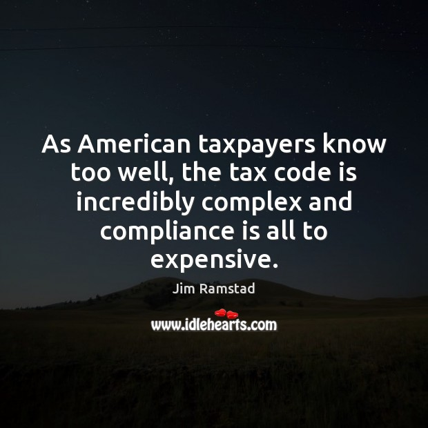 As American taxpayers know too well, the tax code is incredibly complex Jim Ramstad Picture Quote