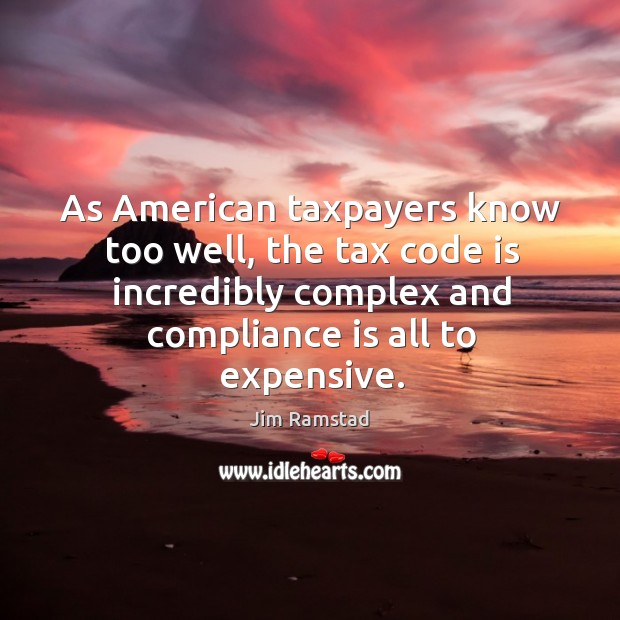 As american taxpayers know too well, the tax code is incredibly complex and compliance is all to expensive. Jim Ramstad Picture Quote