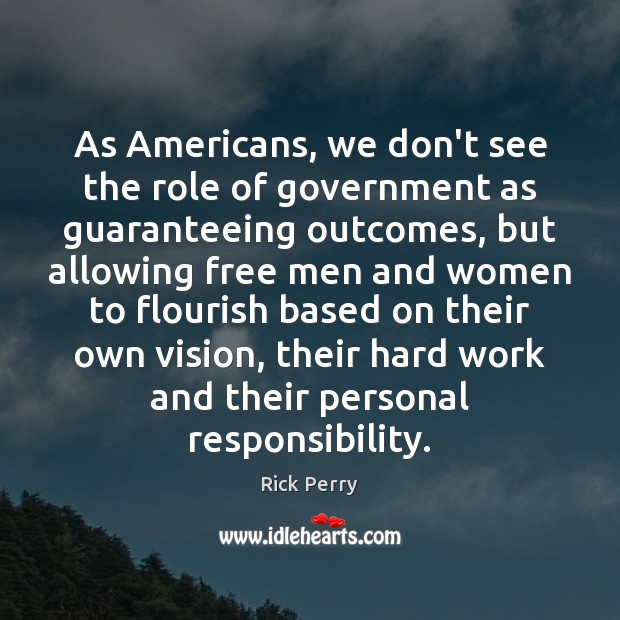 As Americans, we don't see the role of government as guaranteeing outcomes, Image