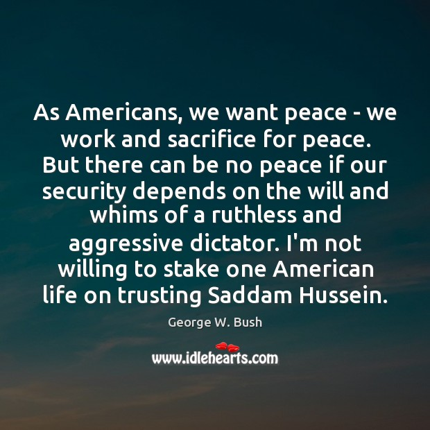 Image, As Americans, we want peace – we work and sacrifice for peace.