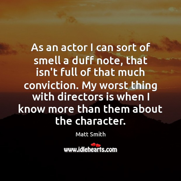 As an actor I can sort of smell a duff note, that Matt Smith Picture Quote