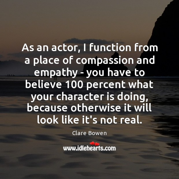 As an actor, I function from a place of compassion and empathy Image