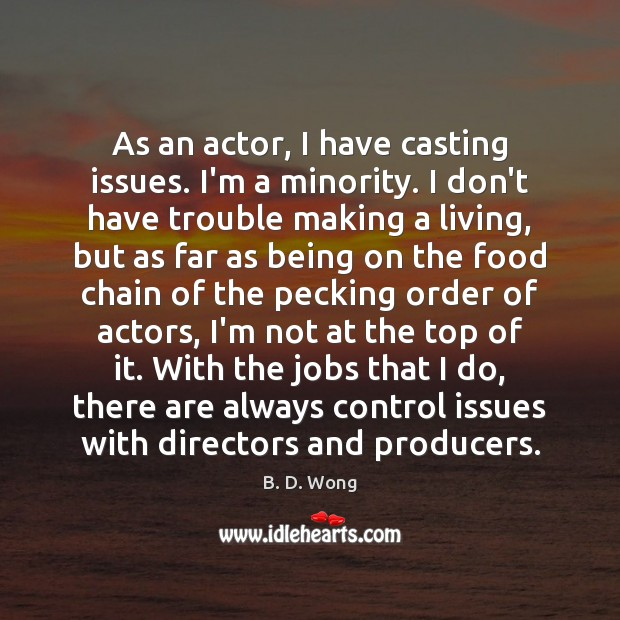 Image, As an actor, I have casting issues. I'm a minority. I don't