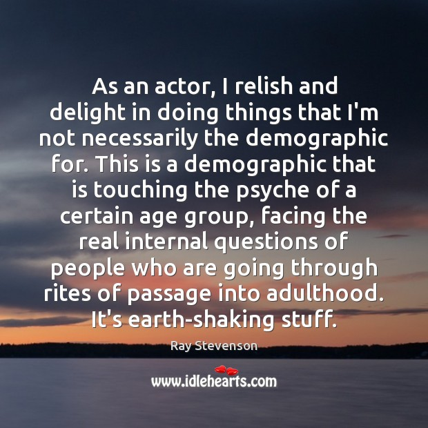 Image, As an actor, I relish and delight in doing things that I'm
