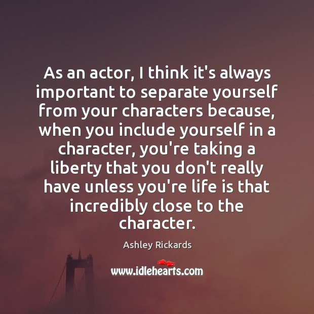 As an actor, I think it's always important to separate yourself from Image