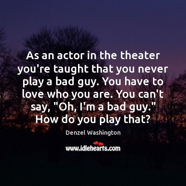 As an actor in the theater you're taught that you never play Image