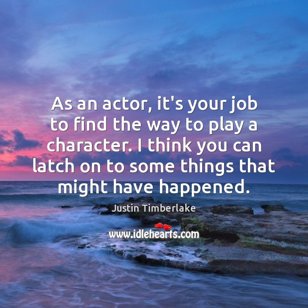 As an actor, it's your job to find the way to play Image