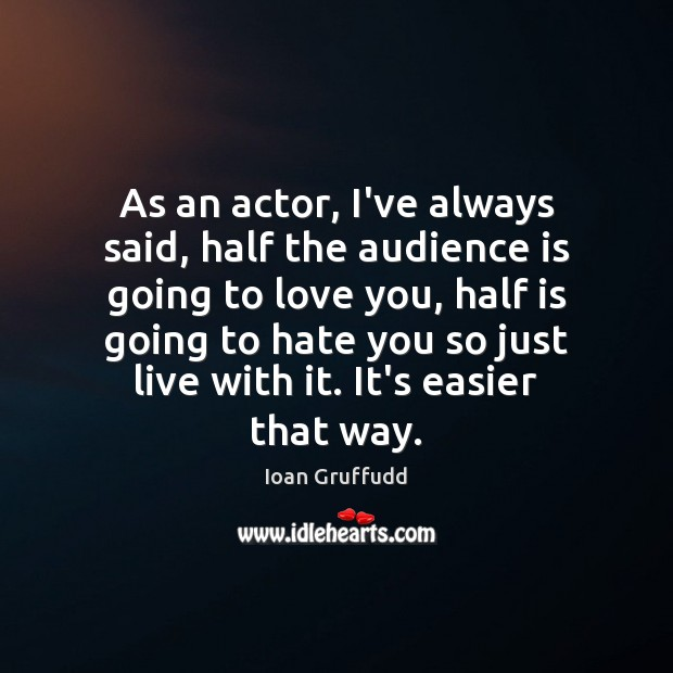Image, As an actor, I've always said, half the audience is going to