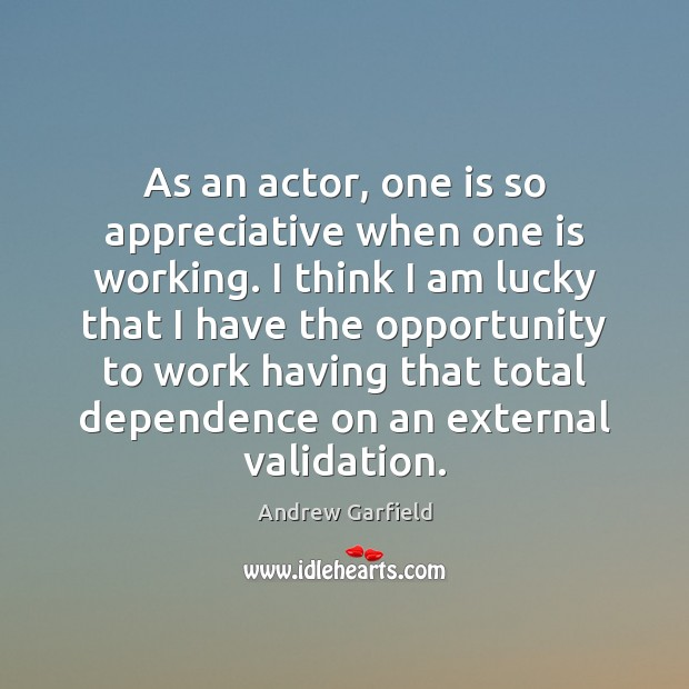 Image, As an actor, one is so appreciative when one is working. I
