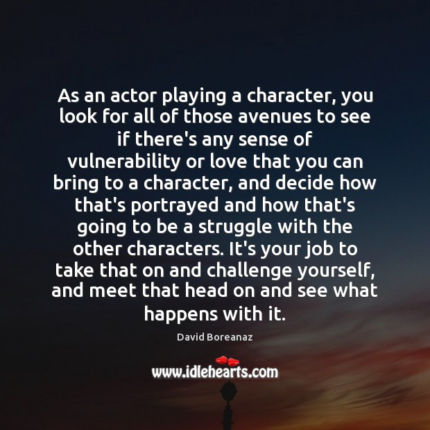 Image, As an actor playing a character, you look for all of those