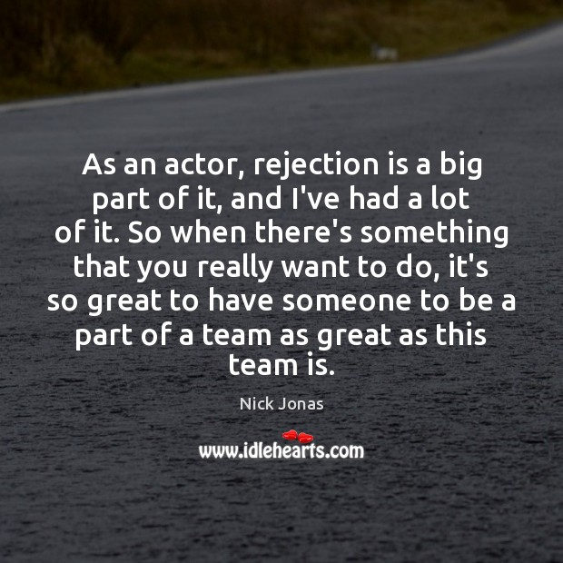 As an actor, rejection is a big part of it, and I've Rejection Quotes Image