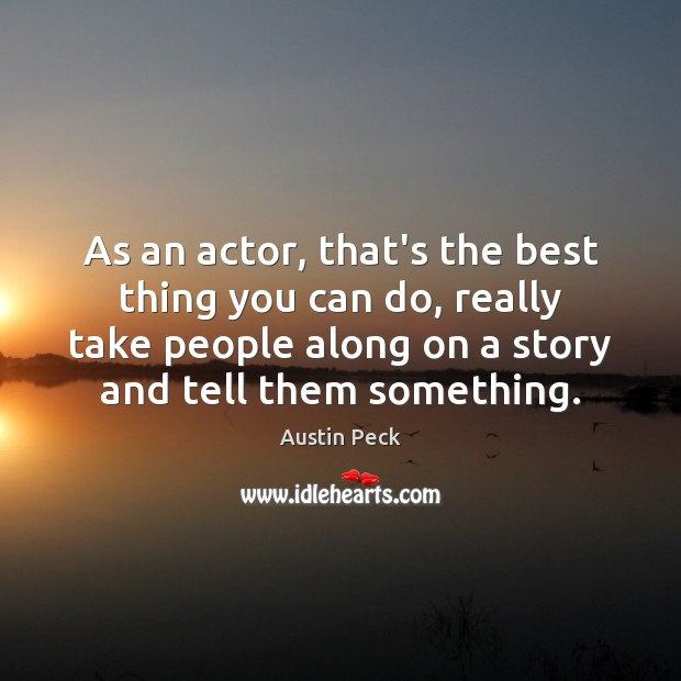 Image, As an actor, that's the best thing you can do, really take