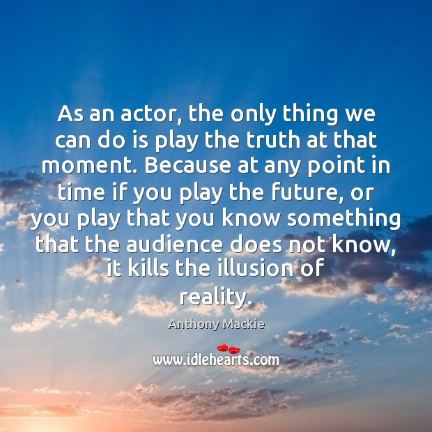 As an actor, the only thing we can do is play the Image