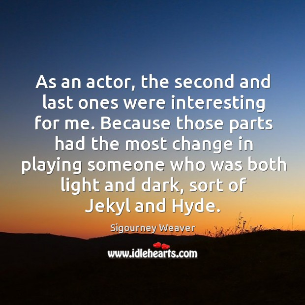 As an actor, the second and last ones were interesting for me. Image