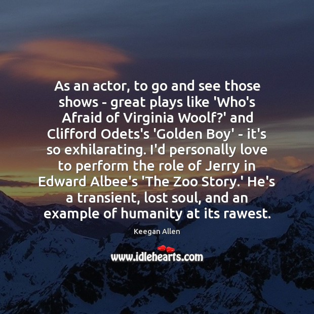 Keegan Allen Picture Quote image saying: As an actor, to go and see those shows – great plays