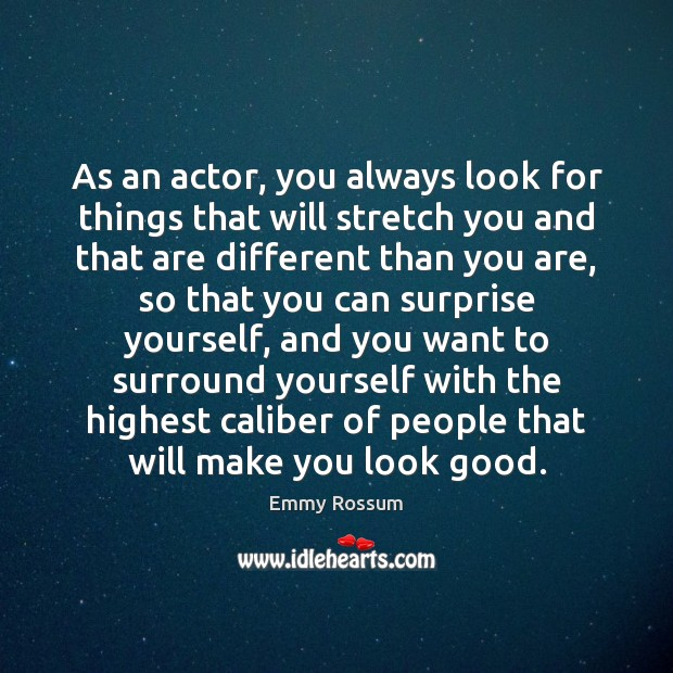 As an actor, you always look for things that will stretch you Image