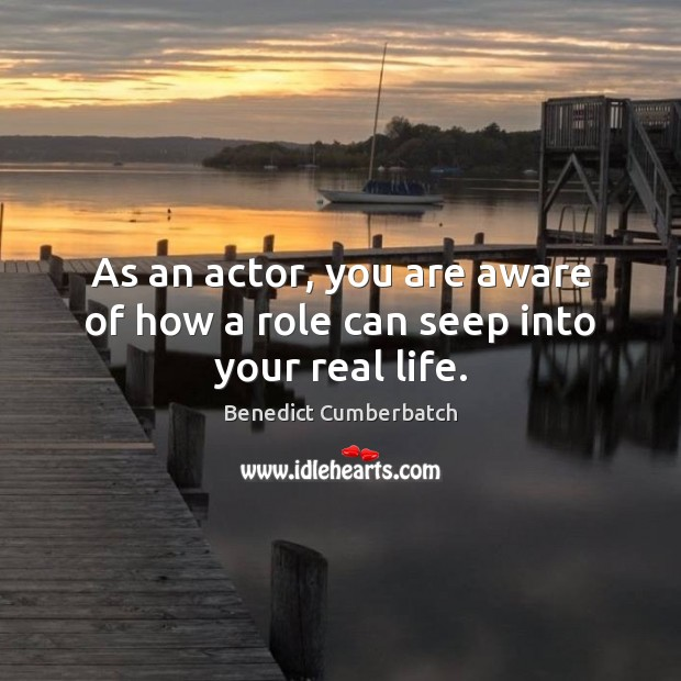 Image, As an actor, you are aware of how a role can seep into your real life.