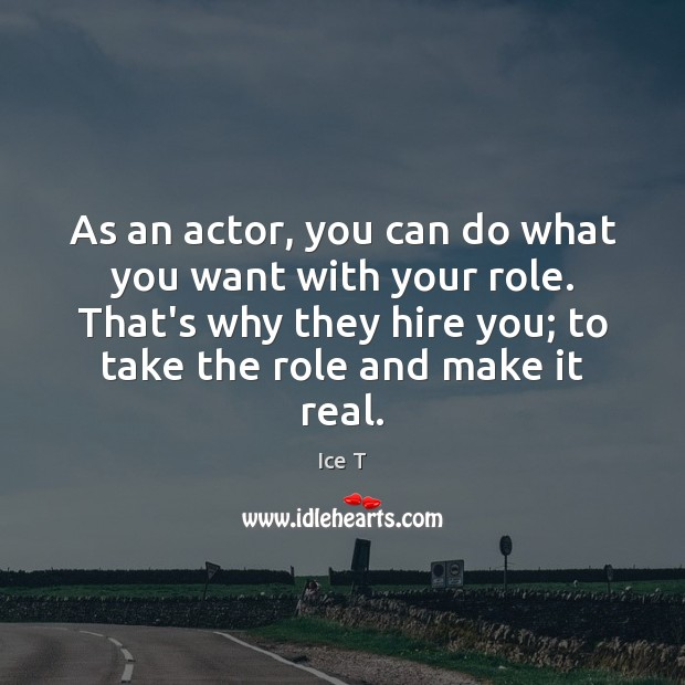 Image, As an actor, you can do what you want with your role.