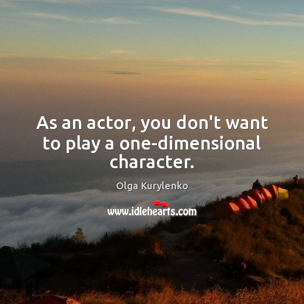 Image, As an actor, you don't want to play a one-dimensional character.
