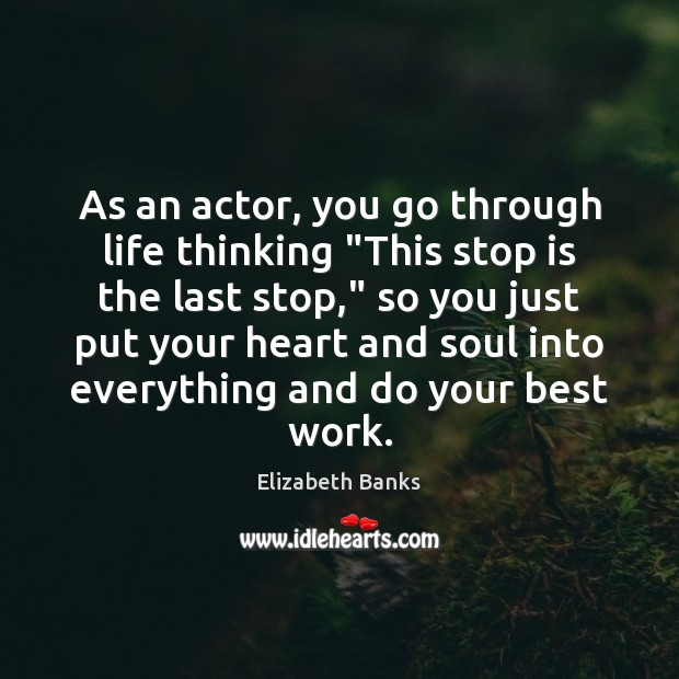 """As an actor, you go through life thinking """"This stop is the Image"""