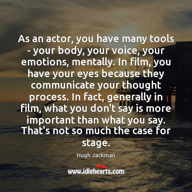 Image, As an actor, you have many tools – your body, your voice,