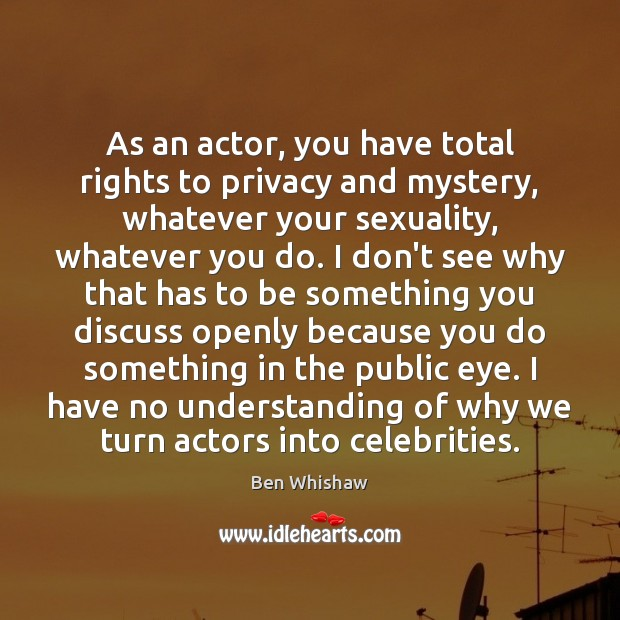 Image, As an actor, you have total rights to privacy and mystery, whatever