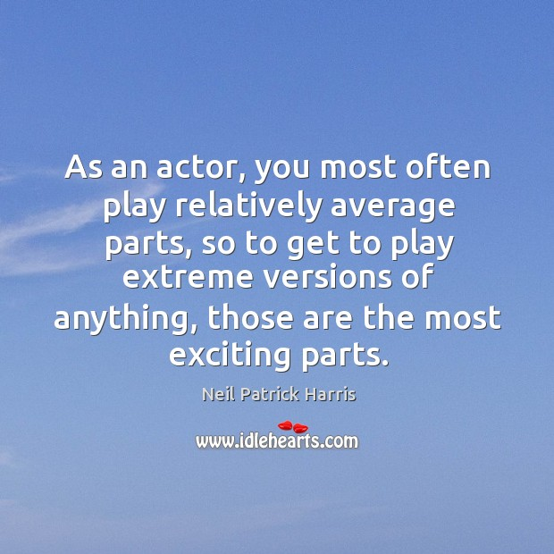 Image, As an actor, you most often play relatively average parts, so to