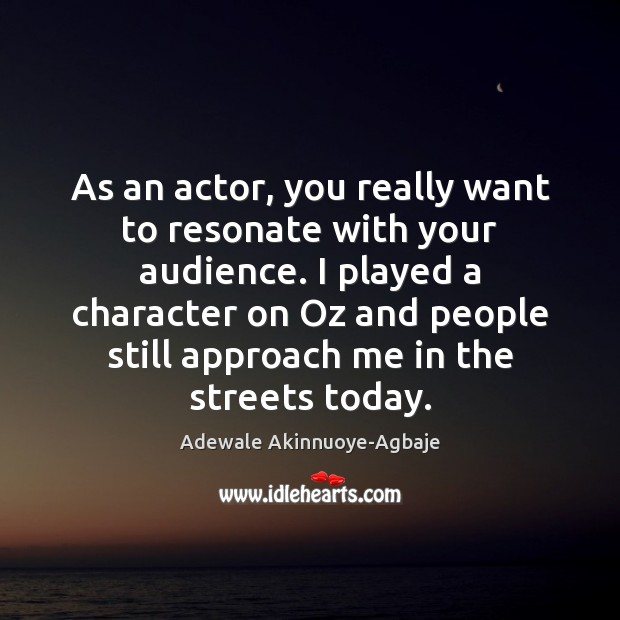 Image, As an actor, you really want to resonate with your audience. I