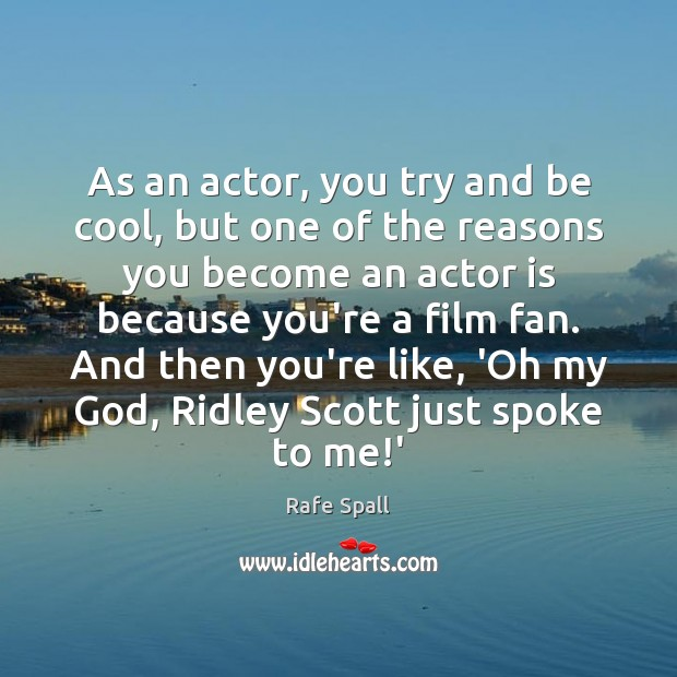 As an actor, you try and be cool, but one of the Rafe Spall Picture Quote