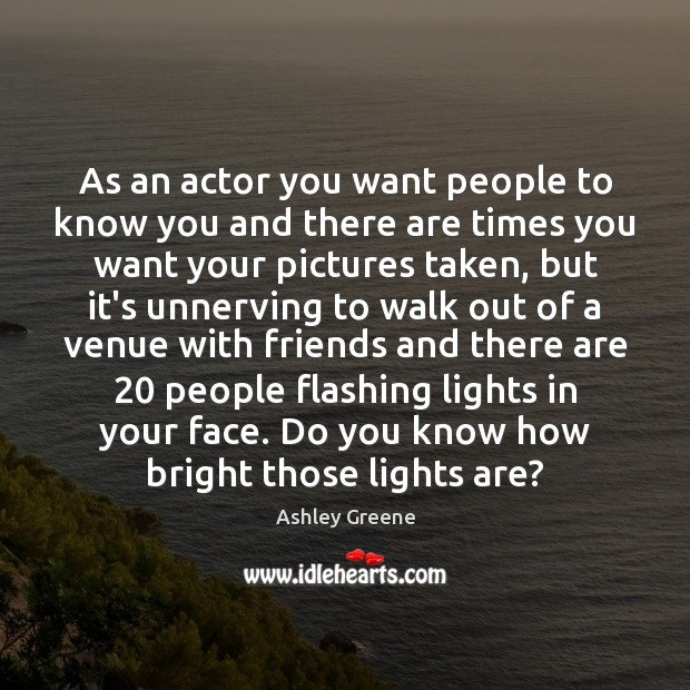 As an actor you want people to know you and there are Image