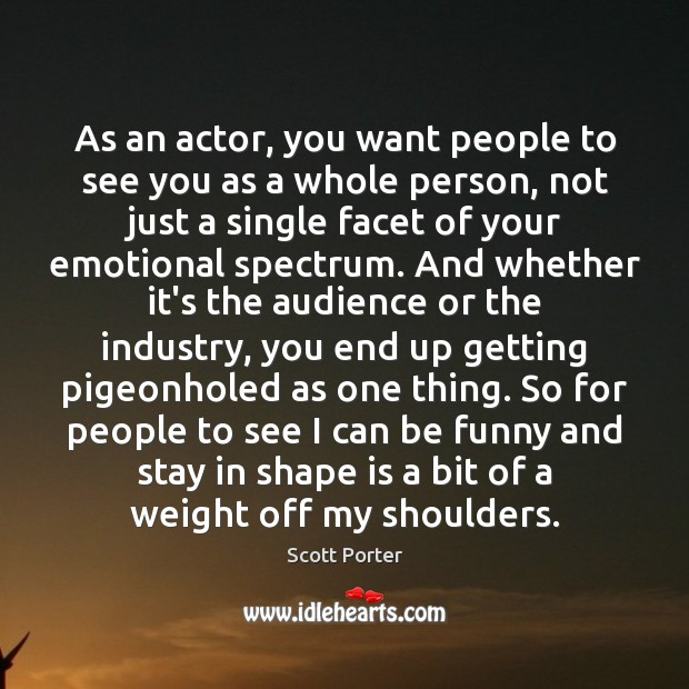 As an actor, you want people to see you as a whole Image