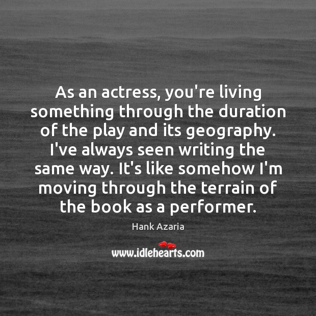 As an actress, you're living something through the duration of the play Hank Azaria Picture Quote