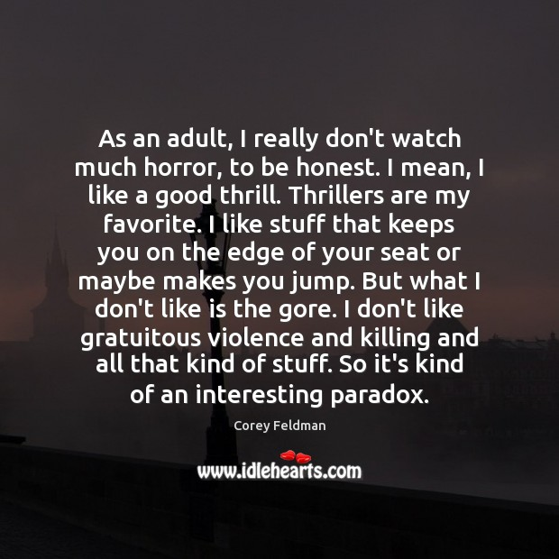 As an adult, I really don't watch much horror, to be honest. Corey Feldman Picture Quote