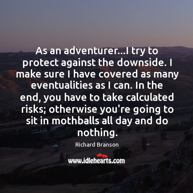 Image, As an adventurer…I try to protect against the downside. I make
