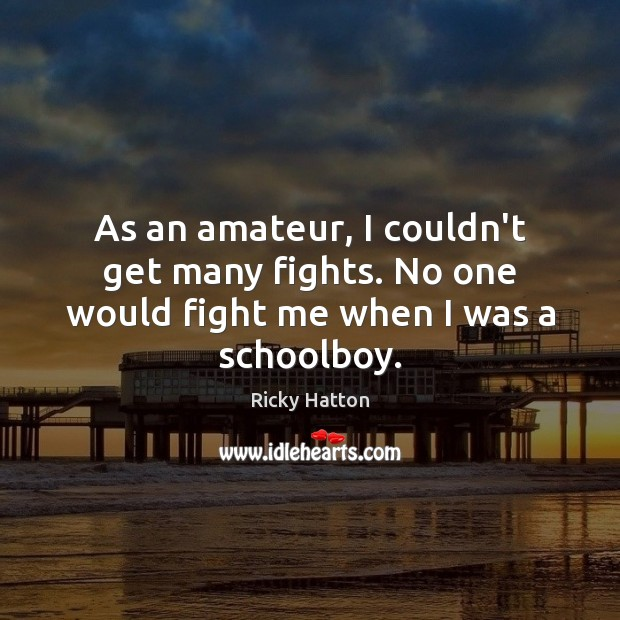 Image, As an amateur, I couldn't get many fights. No one would fight me when I was a schoolboy.