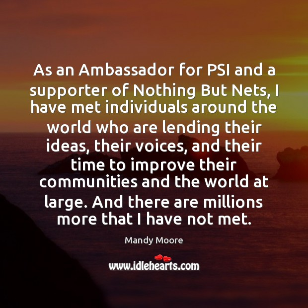 As an Ambassador for PSI and a supporter of Nothing But Nets, Mandy Moore Picture Quote