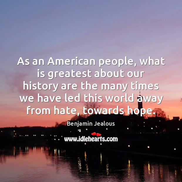Image, As an American people, what is greatest about our history are the