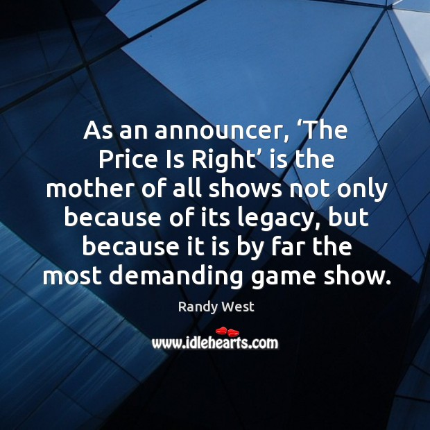 As an announcer, 'the price is right' is the mother of all shows not only because of its legacy Image