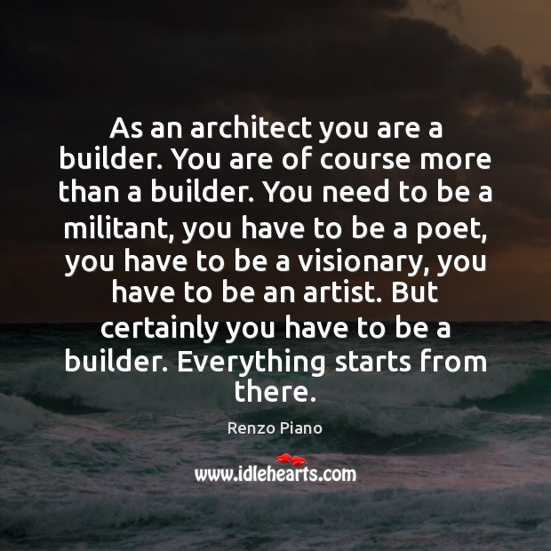 As an architect you are a builder. You are of course more Image