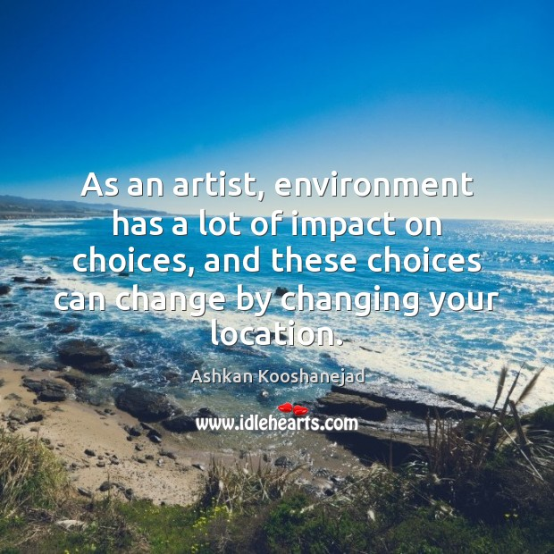 Image, As an artist, environment has a lot of impact on choices, and