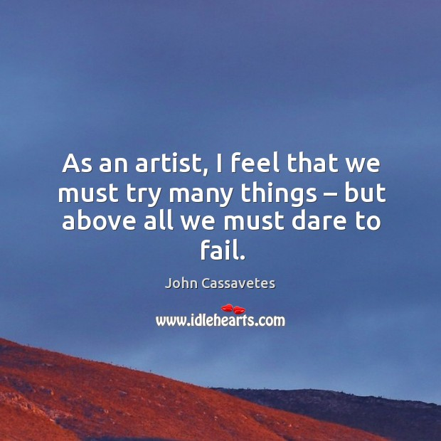 Image, As an artist, I feel that we must try many things – but above all we must dare to fail.