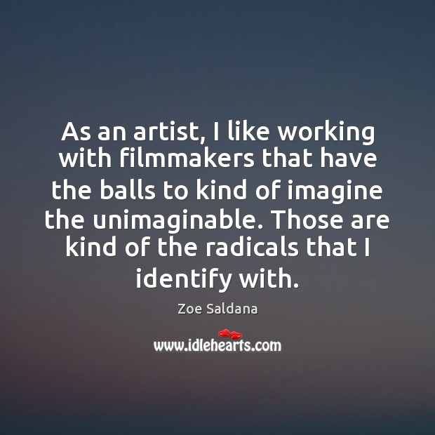 As an artist, I like working with filmmakers that have the balls Image