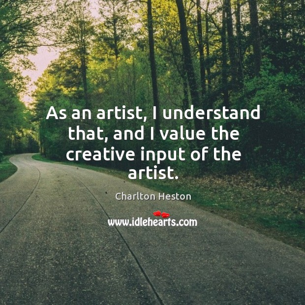 Image, As an artist, I understand that, and I value the creative input of the artist.