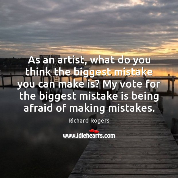 As an artist, what do you think the biggest mistake you can Mistake Quotes Image