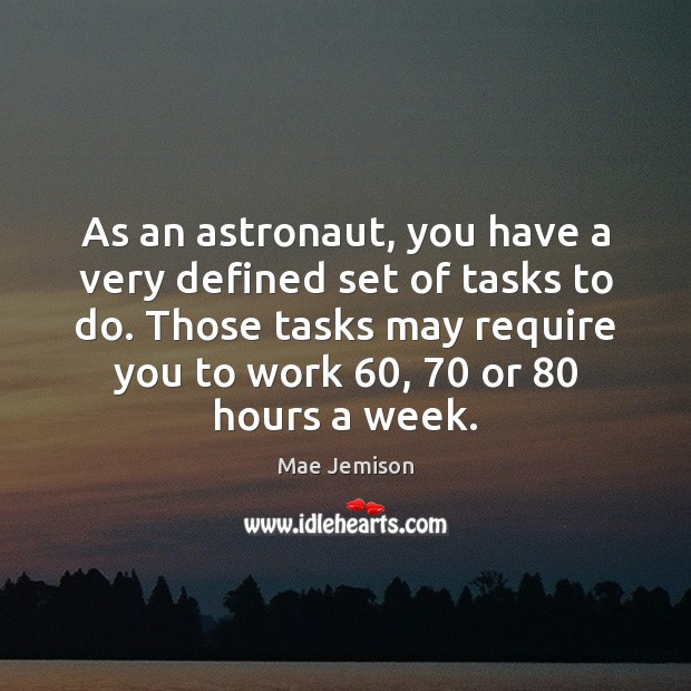 As an astronaut, you have a very defined set of tasks to Mae Jemison Picture Quote