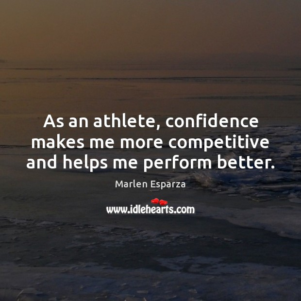 As an athlete, confidence makes me more competitive and helps me perform better. Image