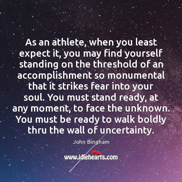 As an athlete, when you least expect it, you may find yourself John Bingham Picture Quote