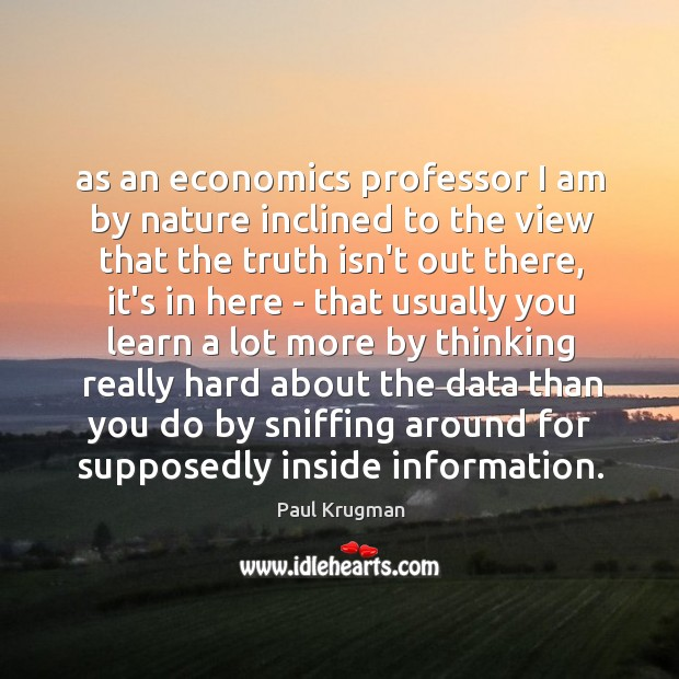 As an economics professor I am by nature inclined to the view Image
