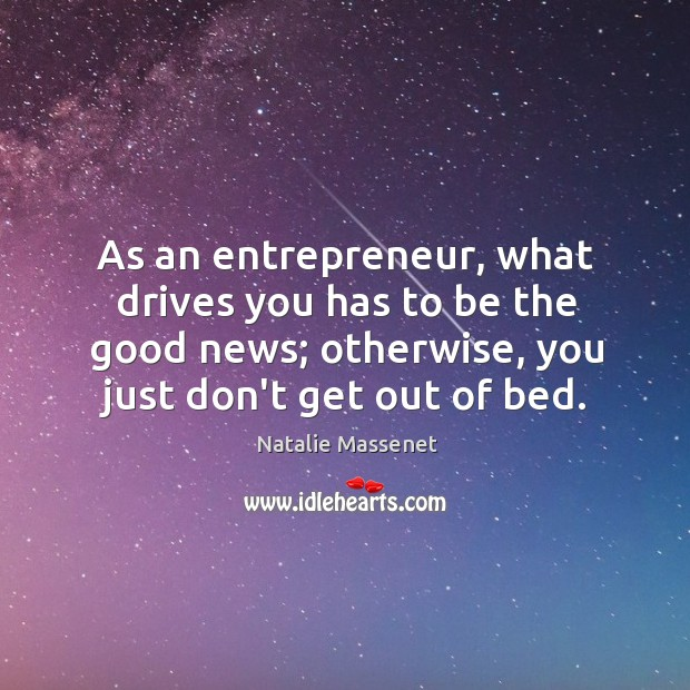 As an entrepreneur, what drives you has to be the good news; Image